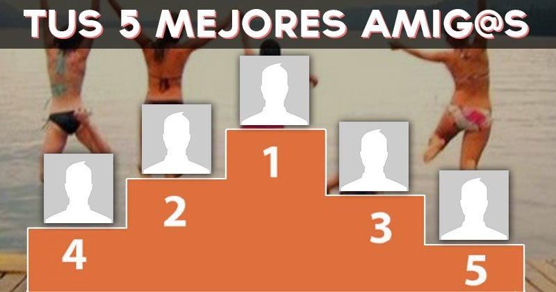 ¿Cuales son tus 5 mejores amig@s?